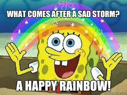 Meme Happy - what comes after a sad storm a happy rainbow rainbow spongebob