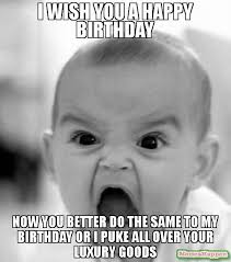 Puke Meme - i wish you a happy birthday now you better do the same to my