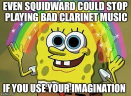 Clarinet Player Meme - imagination spongebob meme imgflip