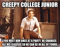Junior Meme - creepy college junior memes quickmeme