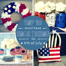 The Top 10 Home Must by Top 10 Must 4th Of July Home Decor Ideas July Recipes