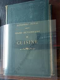 le grand dictionnaire de cuisine alexandre dumas abebooks