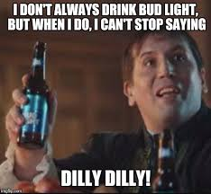 Bud Light Meme - image tagged in dilly dilly imgflip