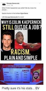 Colin Kaepernick Memes - occupy democrats 5 mins what if colin kaepernick was white we all