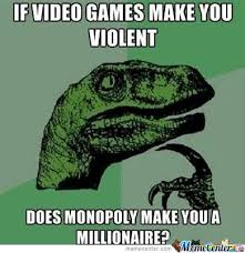 Make Video Meme - if video games make you violent by serkan meme center