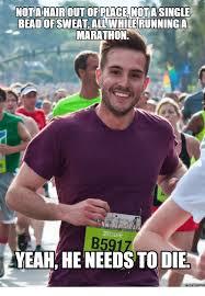 Running Marathon Meme - not a hairoutofplace not a single beadofsweat all while running a