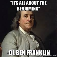 All About Meme - its all about the benjamins ol ben franklin ben franklin quotes