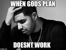 Gods Plan Meme - drake s woes imgflip