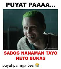 Filipino Memes - puyat paaaa filipino memes sabog nanaman tayo neto bukas puyat pa