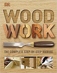 woodwork a step by step photographic guide co uk dk