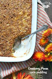 cranberry dishes for thanksgiving cranberry pecan corn pudding the seasoned mom