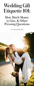 wedding gift protocol wedding etiquette how much money to give and more stylecaster