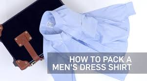 How to pack a dress shirt travel leisure