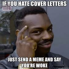 Meme Letters - if you hate cover letters just send a meme and say you re woke