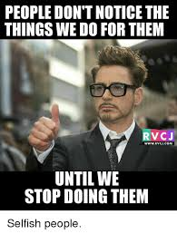 Selfish Meme - memes selfishness and people don t noticethe things we do