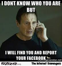 Face Book Meme - i will report your facebook funny meme pmslweb