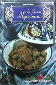 la cuisine alg駻ienne la cuisine algérienne de mme fouzia benyelles livres cuisine