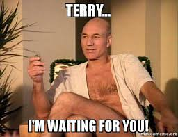 Terry Meme - terry i m waiting for you sexual picard make a meme