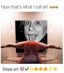 Dope Memes - now that s what i call art andjokes dope art dope