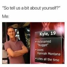 Hannah Montana Memes - dopl3r com memes so tell us a bit about yourself me kyle 19