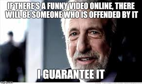 Memes Maker Online - i guarantee it if there s a funny video online there will be