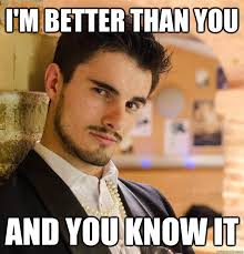 Meme Better - i m better than you and you know it im better than you tom