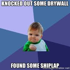 Drywall Meme - knocked out some drywall found some shiplap success kid meme