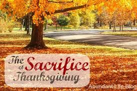 the sacrifice of thanksgiving abundant