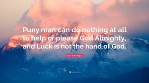 kurt vonnegut quote u201cpuny man can do nothing at all to help or