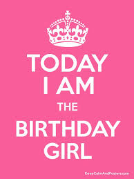 birthday girl today i am the birthday girl keep calm and posters generator