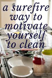 how to clean a surefire way to motivate yourself to clean u2022 no place like home