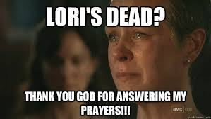 Walking Dead Carol Meme - lori s dead thank you god for answering my prayers the