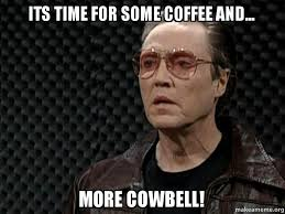 More Cowbell Meme - meme make more coffee its time for some coffee and more cowbell