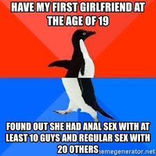 Anal Sex Meme - have my first girlfriend at the age of 19 found out she had anal sex