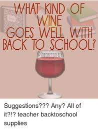 Teacher Back To School Meme - what kind of wine goes well with back to school achers suggestions