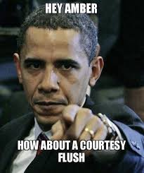 Amber Meme - hey amber how about a courtesy flush angry obama make a meme