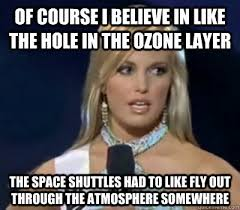 Fly Out Memes - of course i believe in like the hole in the ozone layer the space