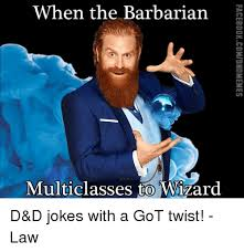 Wizard Memes - when the barbarian multi classes to wizard d d jokes with a got