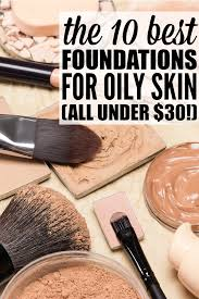 light coverage foundation for oily skin the best foundation for oily skin under 30