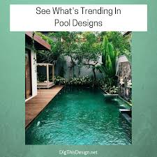 stunning pool designs for your backyard dig this design