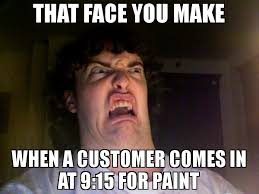 How To Make A Meme In Paint - that face you make when a customer comes in at 9 15 for paint meme