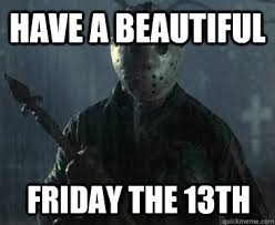 Friday The Movie Memes - 7 friday the 13th memes to make you laugh on this creepy day