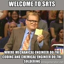 Mechanical Engineer Meme - welcome to srts where mechanical engineer do the coding and