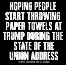 Paper Throwing Meme - hoping people start throwing paper towels at trump during the state