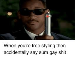 You Gay Meme - t zm ni n de il when you re free styling then accidentally