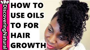 how to use oils in natural hair regimen for healthy hair growth