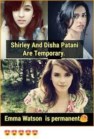 Emma Watson Meme - shirley and disha patani are temporary emma watson is permanent