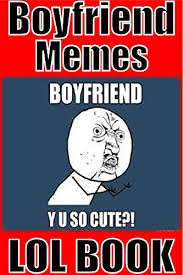 Funniest Memes Ever - memes funny boyfriend memes the most hilarious funniest memes