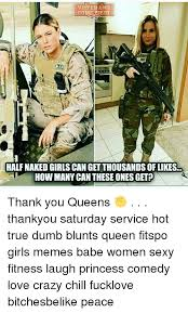 Hot Women Memes - veterans come eibst half naked girls can get thousands of likes