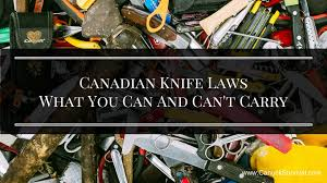 canadian knife laws what you can and can u0027t carry canuck survival